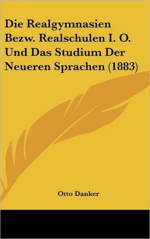 Die Realgymnasien Bezw. Realschulen I.O. Und Das Studium Der Neueren Sprachen (1883) - Otto Danker