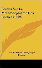Etudes Sur Le Metamorphisme Des Roches (1869)