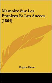 Memoire Sur Les Pranizes Et Les Ancees (1864) - Eugene Hesse