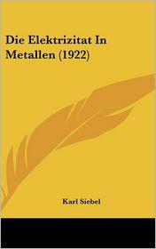 Die Elektrizitat In Metallen (1922) - Karl Siebel
