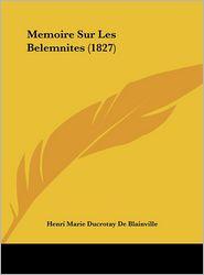 Memoire Sur Les Belemnites (1827) - Henri Marie Ducrotay De Blainville