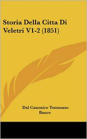 Storia Della Citta Di Veletri V1-2 (1851) - Dal Canonico Tommaso Bauco