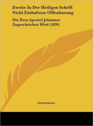 Zweite In Der Heiligen Schrift Nicht Enthaltene Offenbarung: Die Dem Apostel Johannes Zugeschrieben Wird (1839)
