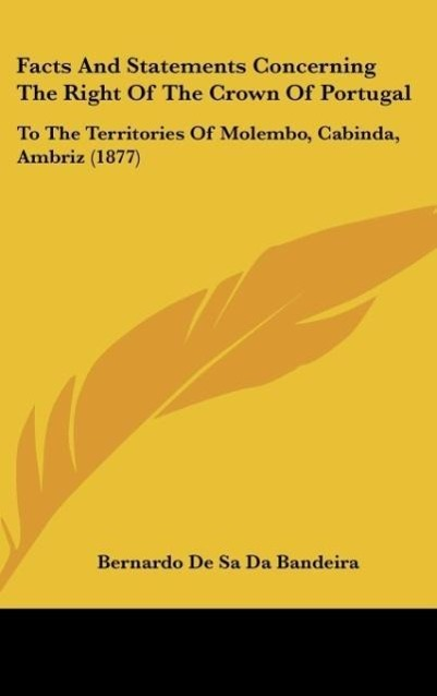 Facts And Statements Concerning The Right Of The Crown Of Portugal als Buch von Bernardo De Sa Da Bandeira - Kessinger Publishing, LLC
