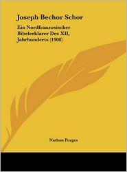 Joseph Bechor Schor: Ein Nordfranzosischer Bibelerklarer Des XII, Jahrhunderts (1908) - Nathan Porges