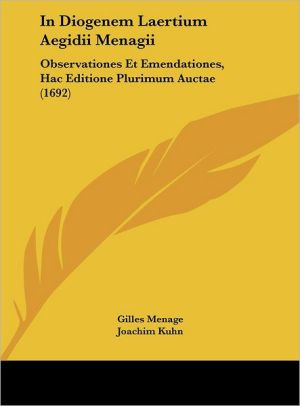 In Diogenem Laertium Aegidii Menagii: Observationes Et Emendationes, Hac Editione Plurimum Auctae (1692) - Gilles Menage, Joachim Kuhn