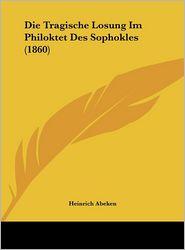 Die Tragische Losung Im Philoktet Des Sophokles (1860) - Heinrich Abeken