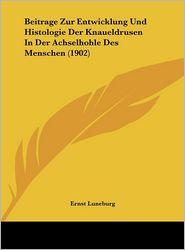 Beitrage Zur Entwicklung Und Histologie Der Knaueldrusen In Der Achselhohle Des Menschen (1902) - Ernst Luneburg