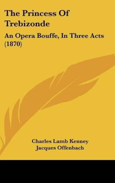 The Princess Of Trebizonde als Buch von Charles Lamb Kenney, Jacques Offenbach - Charles Lamb Kenney, Jacques Offenbach