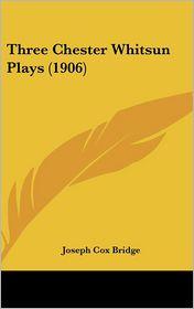Three Chester Whitsun Plays (1906) - Joseph Cox Bridge