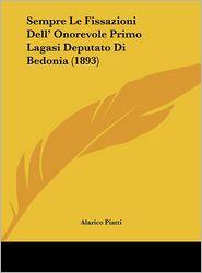 Sempre Le Fissazioni Dell' Onorevole Primo Lagasi Deputato Di Bedonia (1893) - Alarico Piatti