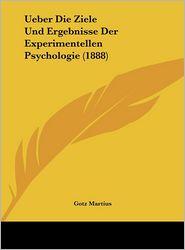 Ueber Die Ziele Und Ergebnisse Der Experimentellen Psychologie (1888) - Gotz Martius