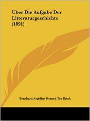 Uber Die Aufgabe Der Litteraturgeschichte (1891) - Bernhard Aegidius Konrad Ten Brink