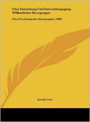 Uber Entstehung Und Entwicklungsgang Willkurlicher Bewegungen: Eine Psychologische Monographie (1886)