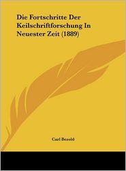 Die Fortschritte Der Keilschriftforschung In Neuester Zeit (1889) - Carl Bezold