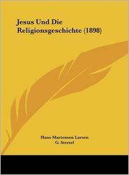 Jesus Und Die Religionsgeschichte (1898) - Hans Martensen Larsen, G. Sterzel (Translator)