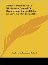 Notice Historique Sur Le Nivellement General Du Departement Du Nord Et Sur La Carte Au 40 Millieme (1877)