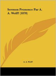 Sermon Prononce Par A.A. Wolff (1878) - A.A. Wolff