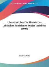 Ubersicht Uber Die Theorie Der Abelschen Funktionen Zweier Variabeln (1903) - Friedrich Nolke