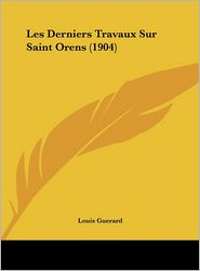 Les Derniers Travaux Sur Saint Orens (1904)