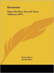 Erostrate: Opera En Deux Actes Et Trois Tableaux (1871) - Ernest Reyer, Joseph Mery, Em. Pacini