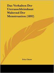 Das Verhalten Der Uterusschleimhaut Wahrend Der Menstruation (1892) - Fritz Christ