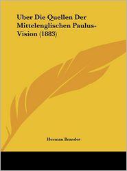 Uber Die Quellen Der Mittelenglischen Paulus-Vision (1883) - Herman Brandes