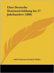 Uber Deutsche Deminutivbildung Im 17 Jahrhundert (1896)