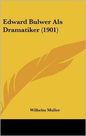 Edward Bulwer Als Dramatiker (1901) - Wilhelm Muller