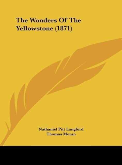 The Wonders Of The Yellowstone (1871) als Buch von Nathaniel Pitt Langford, Thomas Moran - Kessinger Publishing, LLC