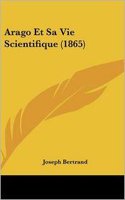 Arago Et Sa Vie Scientifique (1865)