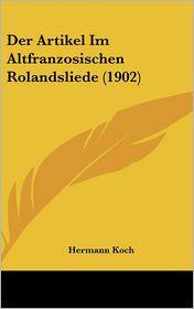 Der Artikel Im Altfranzosischen Rolandsliede (1902) - Hermann Koch