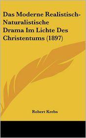 Das Moderne Realistisch-Naturalistische Drama Im Lichte Des Christentums (1897)