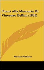 Onori Alla Memoria Di Vincenzo Bellini (1835) - Messina Publisher