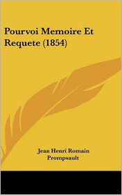 Pourvoi Memoire Et Requete (1854) - Jean Henri Romain Prompsault