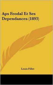Aps Feodal Et Ses Dependances (1893) - Louis Fillet