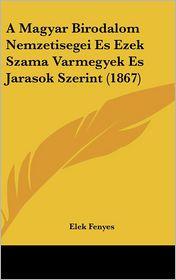 A Magyar Birodalom Nemzetisegei Es Ezek Szama Varmegyek Es Jarasok Szerint (1867)