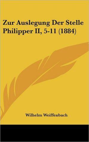 Zur Auslegung Der Stelle Philipper II, 5-11 (1884) - Wilhelm Weiffenbach