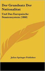Der Grundsatz Der Nationalitat: Und Das Europaische Staatensystem (1860) (German Edition)