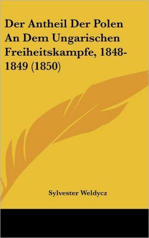 Der Antheil Der Polen An Dem Ungarischen Freiheitskampfe, 1848-1849 (1850)