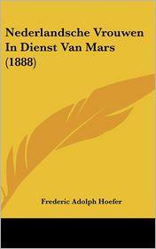 Nederlandsche Vrouwen In Dienst Van Mars (1888) - Frederic Adolph Hoefer