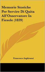 Memorie Storiche Per Servire Di Quita All'Osservatore In Fiesole (1839) - Francesco Inghirami