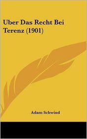 Uber Das Recht Bei Terenz (1901) - Adam Schwind