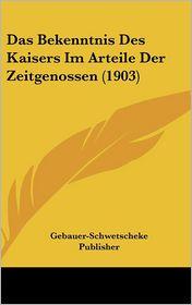 Das Bekenntnis Des Kaisers Im Arteile Der Zeitgenossen (1903) - Gebauer-Schwetscheke Publisher