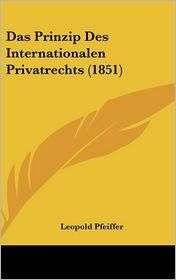 Das Prinzip Des Internationalen Privatrechts (1851) - Leopold Pfeiffer