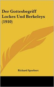 Der Gottesbegriff Lockes Und Berkeleys (1910) - Richard Sporbert