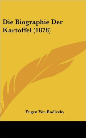 Die Biographie Der Kartoffel (1878) - Eugen Von Rodiczky