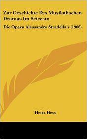 Zur Geschichte Des Musikalischen Dramas Im Seicento: Die Opern Alessandro Stradella's (1906) - Heinz Hess