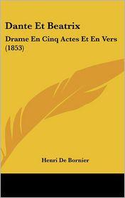 Dante Et Beatrix: Drame En Cinq Actes Et En Vers (1853) - Henri De Bornier