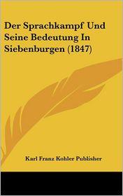 Der Sprachkampf Und Seine Bedeutung In Siebenburgen (1847) - Karl Franz Kohler Publisher